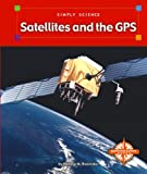 Satellites and the GPS, Natalie M. Rosinsky, 0756505976