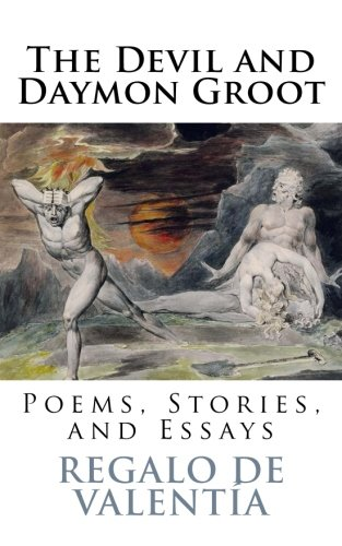 The Devil and Daymon Groot: Poems, Stories, and Essays