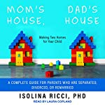 Mom's House, Dad's House: Making Two Homes for Your Child: A Complete Guide for Parents Who Are Separated, Divorced, or Remarried | Isolina Ricci PhD