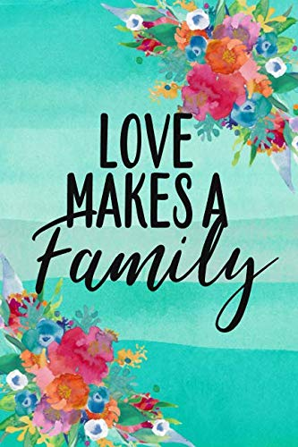 Love Makes A Family: A Notebook or Journal for Foster and Adoptive Parents