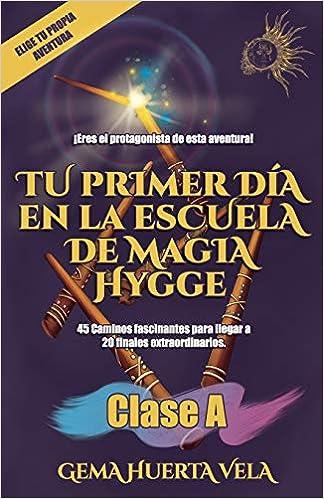 Tu Primer Día En La Escuela De Magia Hygge Clase A Elige Tu Propia Aventura En La Escuela De Magia Hygge Spanish Edition Huerta Vela Sra Gema 9781694897466 Books