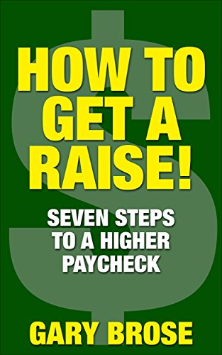 HOW TO GET A RAISE!: Seven Steps to a Higher Paycheck