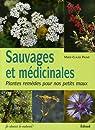 Sauvages et médicinales : Plantes remèdes pour nos petits maux par Paume