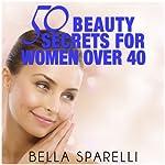 50 Beauty Secrets for Women Over 40 | Bella Sparelli