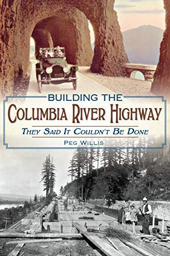 Building the Columbia River Highway: They Said It Couldn't Be (Willis Photograph)