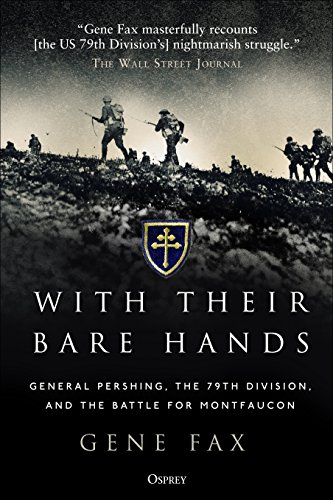 (With Their Bare Hands: General Pershing, the 79th Division, and the battle for Montfaucon)