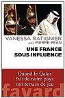 Une France sous influence: Quand le Qatar fait de notre pays son terrain de jeu par Péan