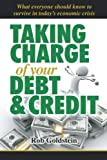 Taking Charge of Your Debt and Credit, Rob Goldstein, 1477287671