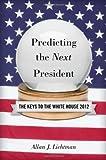 Predicting the Next President 2012: The Keys to the White House