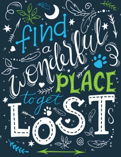 A Wonderful Place to Get Lost ~ Inspirational Notebook for Women, Teens & Girls: Large Lined Decorative Notebook (8.5
