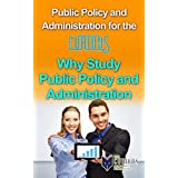 Public Policy and Administration for the Curious: Why Study Public Policy and Administration?
