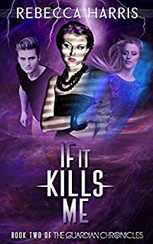 If It Kills Me (The Guardian Chronicles Book 2) by [Harris, Rebecca]