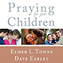 Praying for Your Children: The How to Pray Series Audiobook by Elmer Towns, David Earley Narrated by Jim Ellis