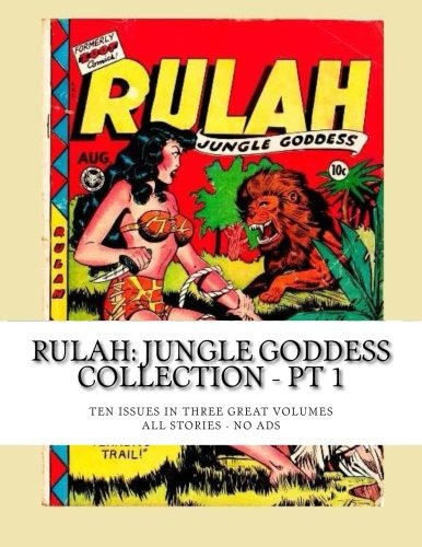 Read Online Rulah: Jungle Goddess Collection - Pt 1: Ten Issues in Three Great Volumes -- All Stories -- No Ads pdf epub