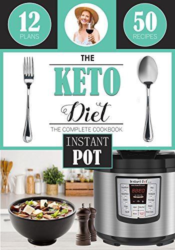 The Keto Diet: Instant Pot Cookbook, with over 50 Low Carb Delicious and Easy Instant Pot Recipes for Weight Loss, Healing and Confidence on the Ketogenic Diet cover