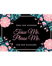Tease Me. Please Me (Oral Sex Coupons For Her Pleasure): 50 Sexy And Very Naughty Sex Cheques For Your Girlfriend Or Wife (Fun Adult Sex Gift For Couples) (Blanks Included Too!)