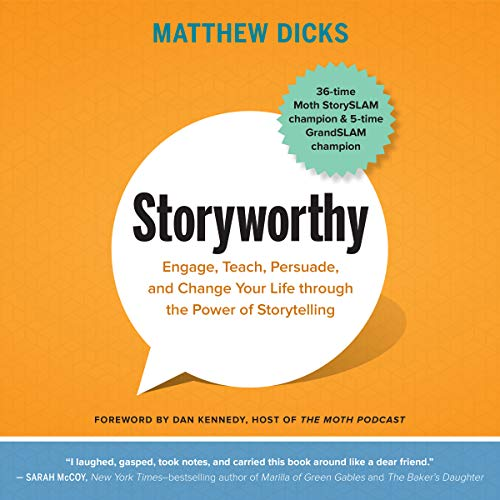 Storyworthy: Engage, Teach, Persuade, and Change Your Life Through the Power of Storytelling ()