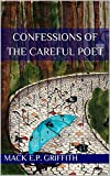 Confessions of The Careful Poet