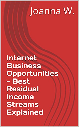 Internet Business Opportunities - Best Residual Income Streams Explained
