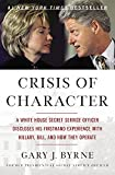 Crisis of Character: A White House Secret Service Officer Discloses His Firsthand Experience with Hillary, Bill, and How…