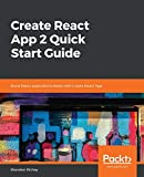 Create React App 2 Quick Start Guide: Build React applications faster with Create React App