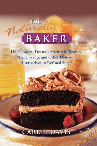 The Naturally Sweet Baker : 150 Decadent Desserts Made With Honey, Maple Syrup, and Other Delicious Alternatives to Refined Sugar