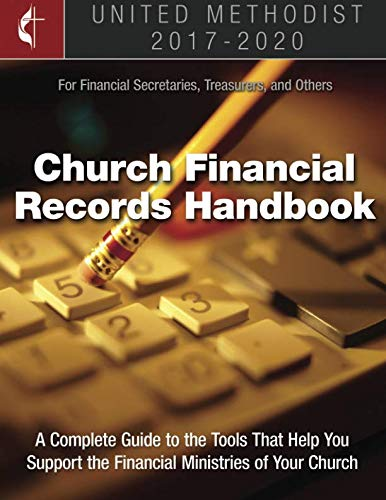 The United Methodist Church Financial Records Handbook 2017-2020: For Financial Secretaries, Treasurers, and Others ()