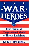 War Heroes, Kent DeLong, 0275943097