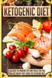 Ketogenic Diet: Discover The Amazing Tips And Tricks For You Can Lose Weight Fast Using The Ketogenic Diet (Ketogenic diet for weight loss, Ketogenic ... Ketogenic diet recipes, Ketogenic diet pl)