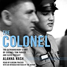 The Colonel: The Extraordinary Story of Colonel Tom Parker and Elvis Presley Audiobook by Alanna Nash, Alanna Nash - introduction Narrated by Gibson Frazier