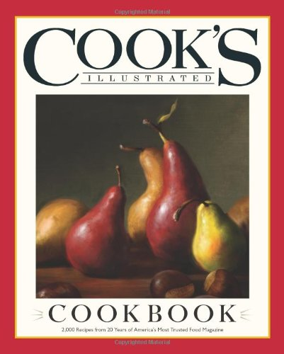 The Cooks Illustrated Cookbook 2000 Recipes from 20 Years of Americas Most Trusted Cooking Magazine
