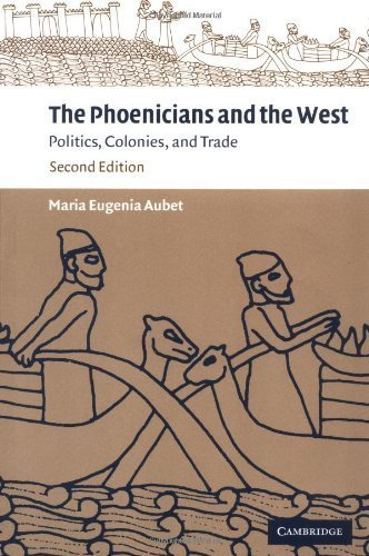 The Phoenicians and the West: Politics, Colonies and Trade 2nd Edition by Aubet, Maria Eugenia published by Cambridge University Press
