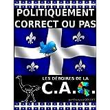 Politiquement Correct ou Pas. Les Déboires de la C.A.Q. (French Edition)