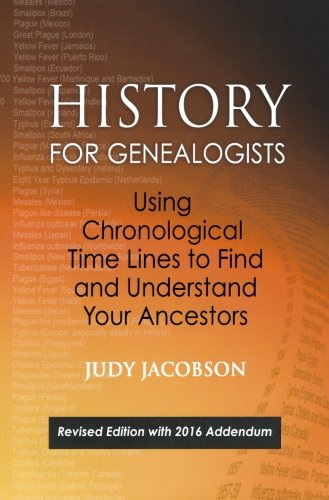 History for Genealogists: Using Chronological Time Lines to Find and Understand Your Ancestors