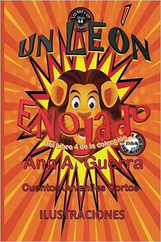 Un leon enojado: Cuento No. 44: Volume 44 Los MIL y un DIAS: Cuentos Juveniles Cortos: Libro 4: Amazon.es: Ms. Ann A. Guerra, Mr. Daniel Guerra: Libros