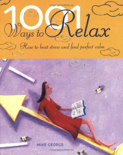 Download 1001 Ways to Relax : How to Beat Stress and Find Perfect Calm pdf epub