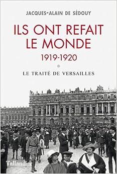 Ils ont refait le monde. 1919-1920 : Le traité de Versailles