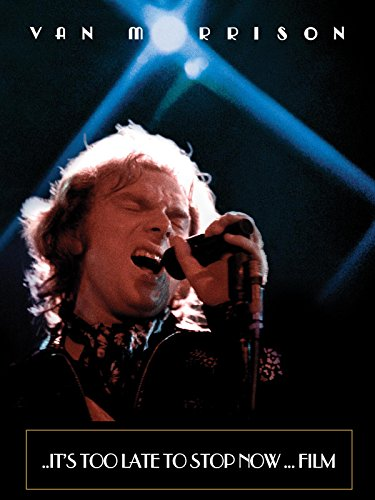 ..It's Too Late To Stop Now - Film (Van Morrison Concerts)