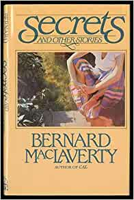 analysis of secrets by bernard maclaverty In the last paragraph of the short story secrets by bernard maclaverty, the protagonist cries after his aunt has died maclaverty writes, he cried silently into the crook of his arm for the.
