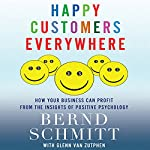 Happy Customers Everywhere: How Your Business Can Profit from the Insights of Positive Psychology | Bernd Schmitt