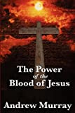The Power of the Blood of Jesus, Andrew Murray, 1617202754