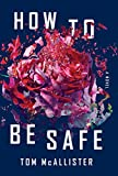 How to Be Safe: A Novel