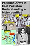 Pakistan Army in East Pakistan Understanding a Bitter Conflict, Agha Humayun Amin, 1494777037