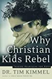 Why Christian Kids Rebel, Tim Kimmel, 0849918308