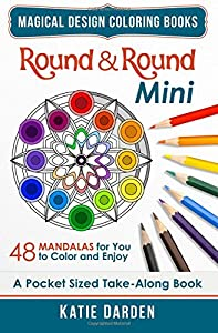 Round & Round - Mini (Pocket Sized Take-Along Coloring Book): 48 Mandalas for You to Color & Enjoy (Magical Design Mini Coloring Books) (Volume 4)