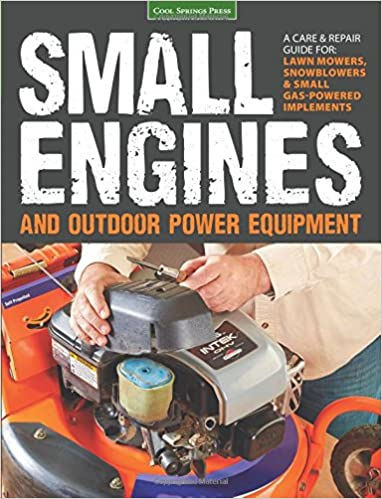 Small engines and outdoor power equipment a care repair guide for small engines and outdoor power equipment a care repair guide for lawn mowers snowblowers small gas powered imple peter hunn 0789172004503 fandeluxe Choice Image
