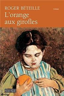 L'orange aux girofles : roman, Béteille, Roger