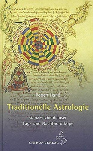 Traditionelle Astrologie: Ganzzeichenhäuser – Tag- und Nachthoroskope (Standardwerke der Astrologie)