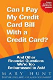 Can I Pay My Credit Card Bill with a Credit Card?, Mary Hunt, 1934508047