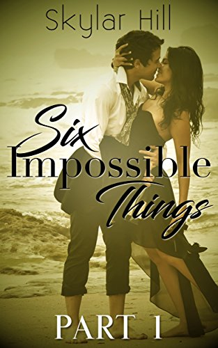 Six Impossible Things: Part One by [Hill, Skylar]